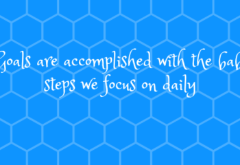 goals are the baby steps we focus on daily